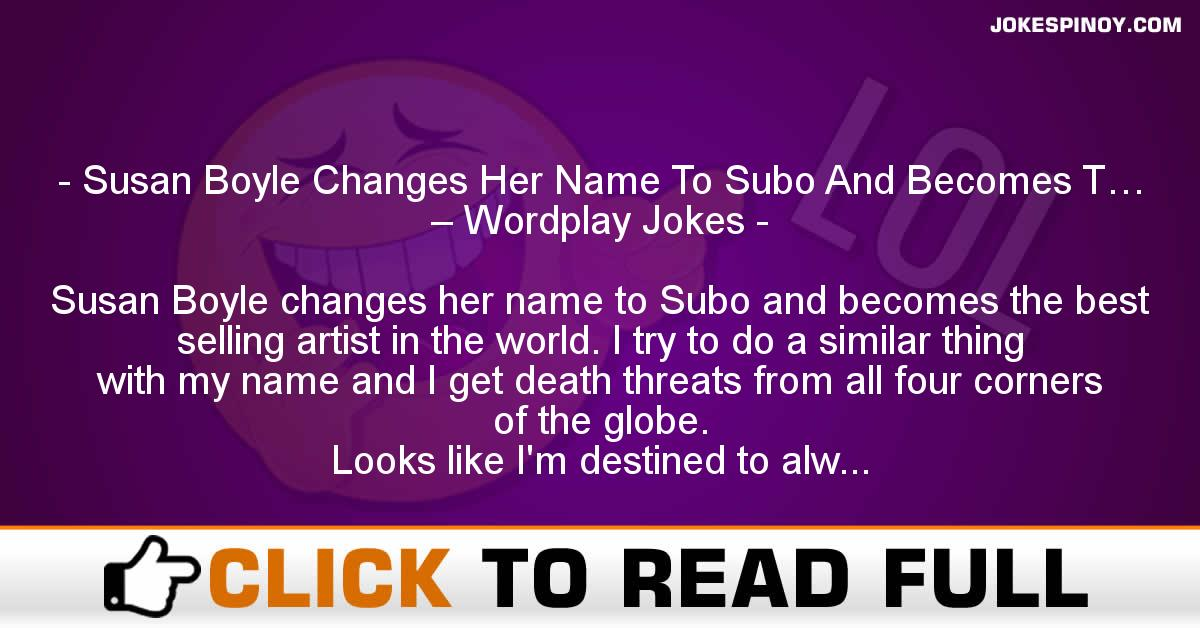 Susan Boyle Changes Her Name To Subo And Becomes T… – Wordplay Jokes