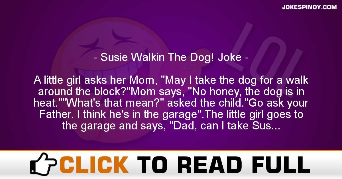 Susie Walkin The Dog! Joke
