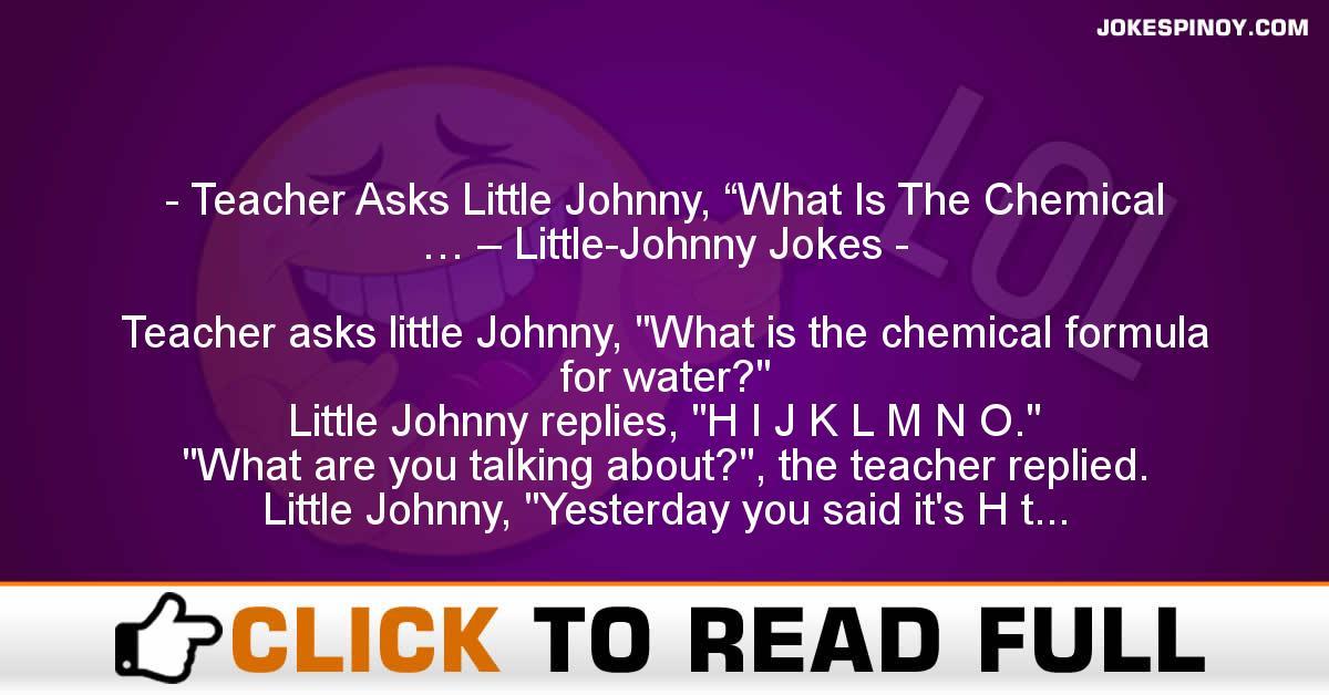 "Teacher Asks Little Johnny, ""What Is The Chemical … – Little-Johnny Jokes"