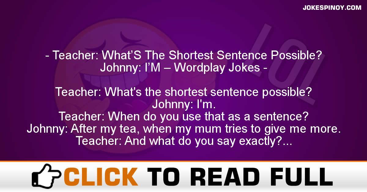 Teacher: What'S The Shortest Sentence Possible? Johnny: I'M – Wordplay Jokes