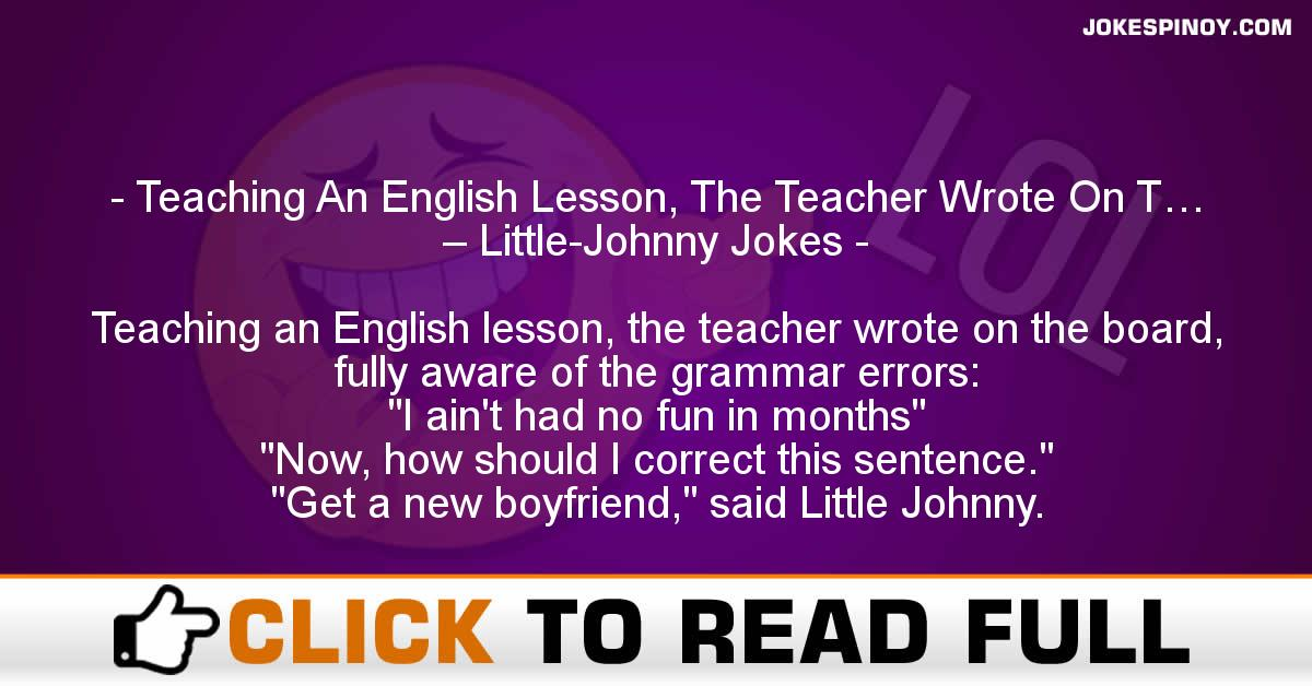 Teaching An English Lesson, The Teacher Wrote On T… – Little-Johnny Jokes