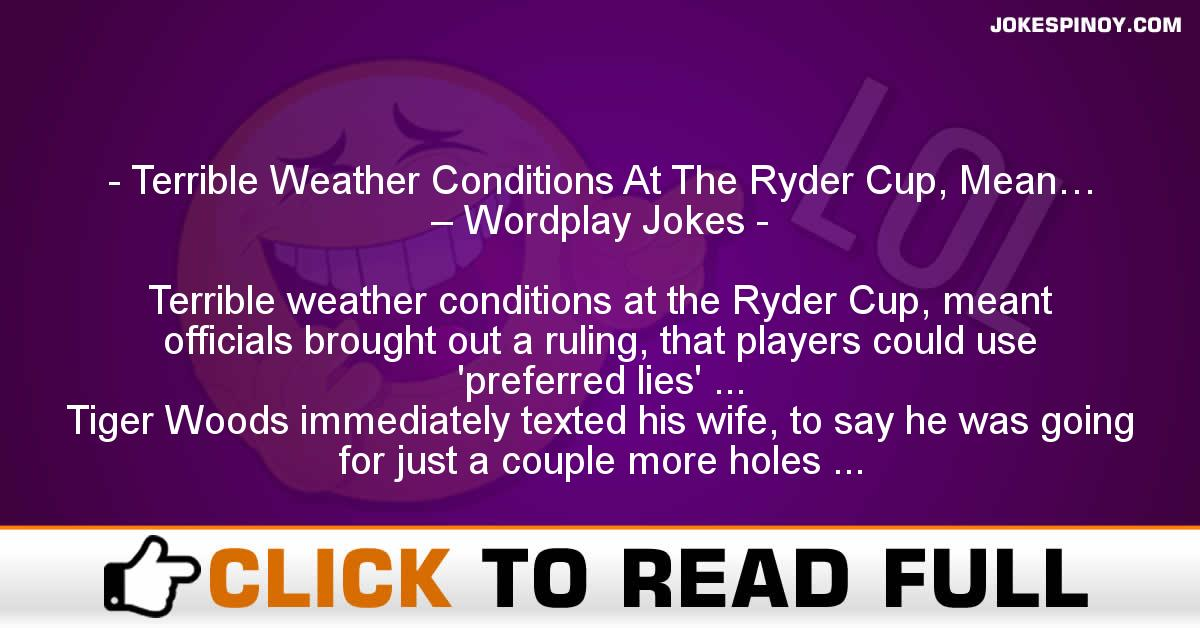 Terrible Weather Conditions At The Ryder Cup, Mean… – Wordplay Jokes
