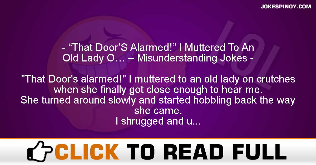 """That Door'S Alarmed!"" I Muttered To An Old Lady O… – Misunderstanding Jokes"