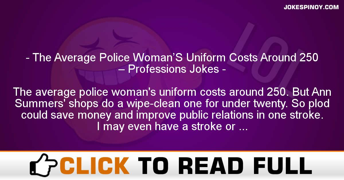 The Average Police Woman'S Uniform Costs Around 250 – Professions Jokes
