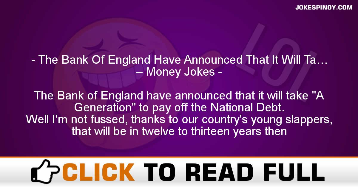 The Bank Of England Have Announced That It Will Ta… – Money Jokes