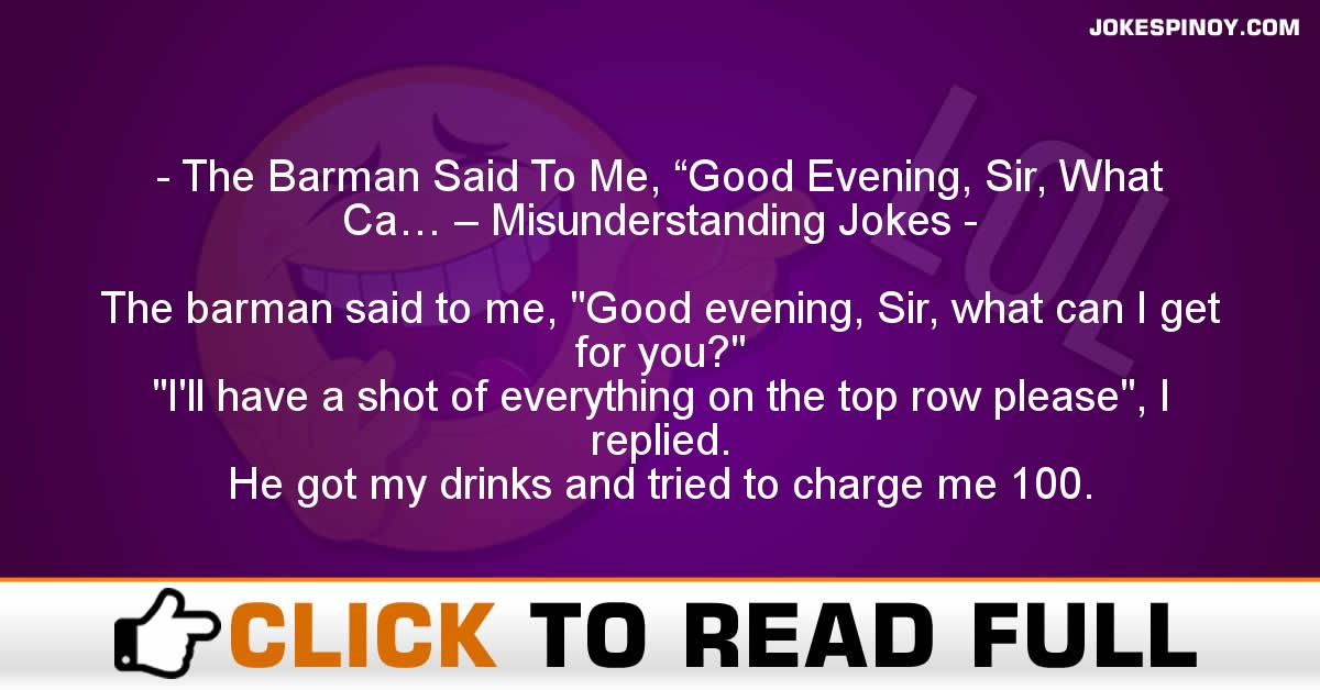"The Barman Said To Me, ""Good Evening, Sir, What Ca… – Misunderstanding Jokes"