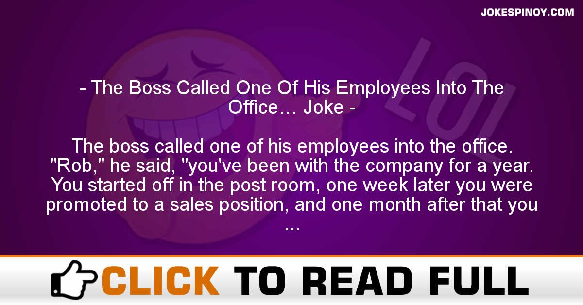The Boss Called One Of His Employees Into The Office… Joke