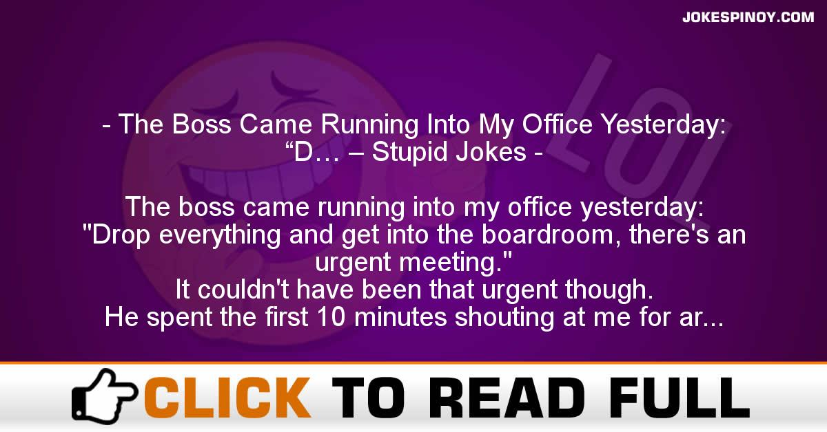 """The Boss Came Running Into My Office Yesterday: """"D… – Stupid Jokes"""