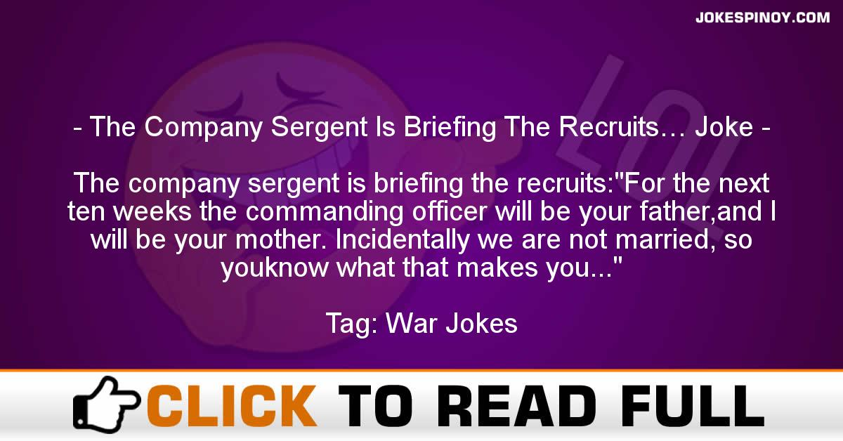 The Company Sergent Is Briefing The Recruits… Joke