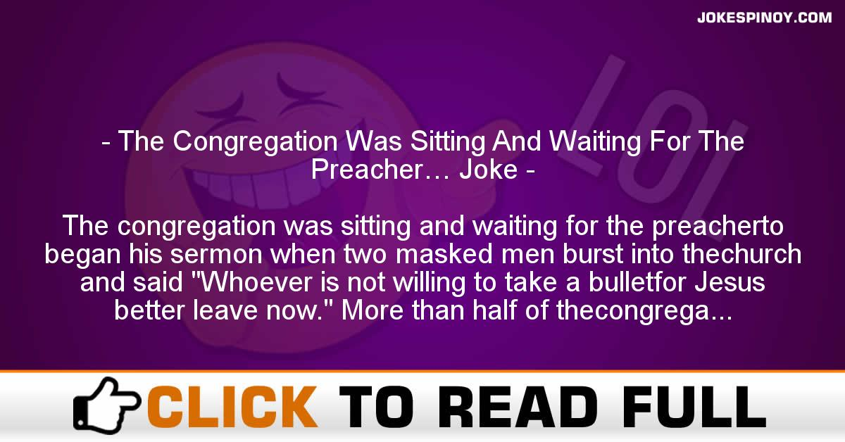 The Congregation Was Sitting And Waiting For The Preacher… Joke