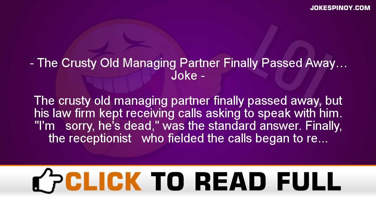 The Crusty Old Managing Partner Finally Pa*sed Away… Joke