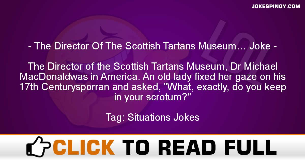The Director Of The Scottish Tartans Museum… Joke