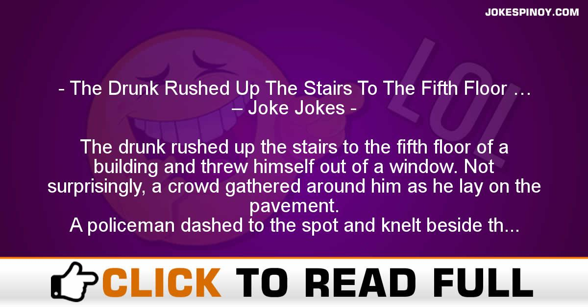 The Drunk Rushed Up The Stairs To The Fifth Floor … – Joke Jokes