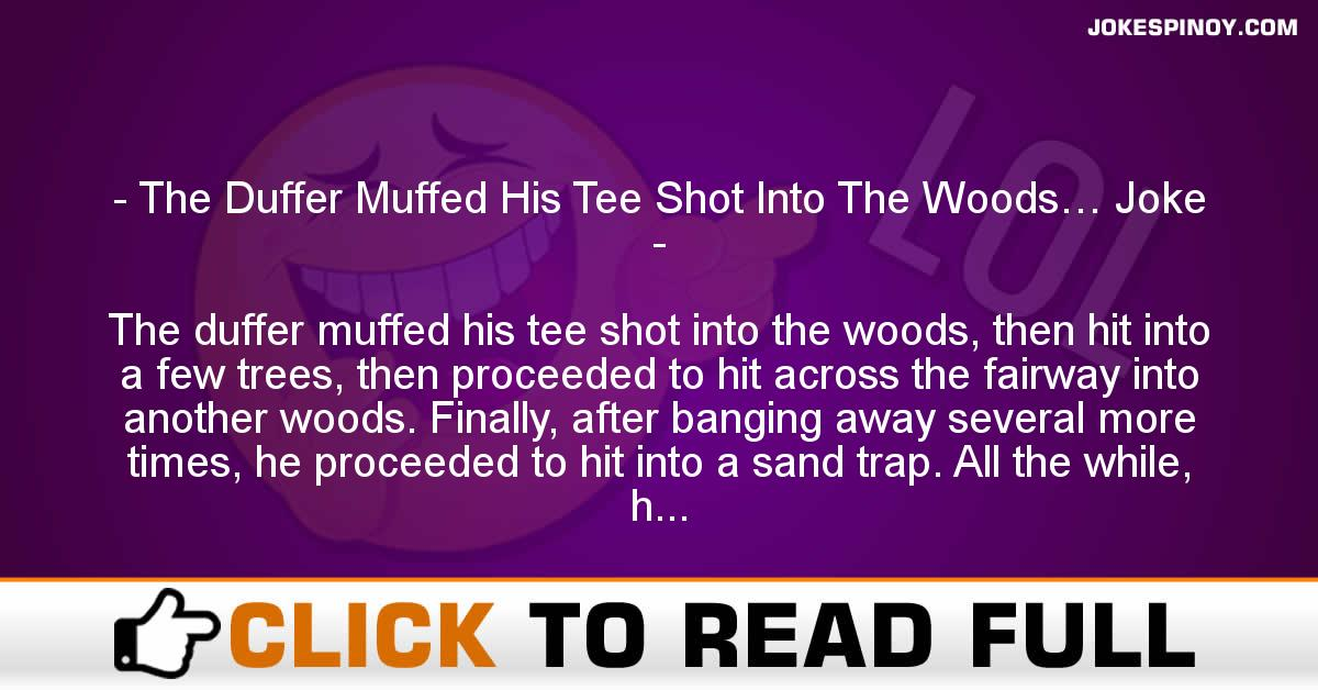 The Duffer Muffed His Tee Shot Into The Woods… Joke