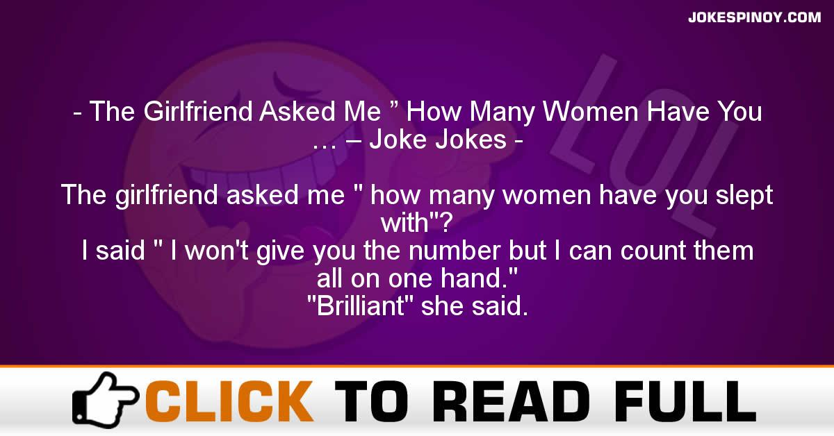 "The Girlfriend Asked Me "" How Many Women Have You … – Joke Jokes"