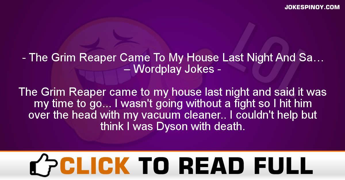 The Grim Reaper Came To My House Last Night And Sa… – Wordplay Jokes