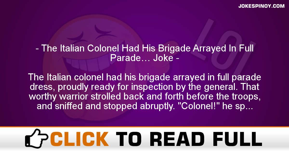 The Italian Colonel Had His Brigade Arrayed In Full Parade… Joke