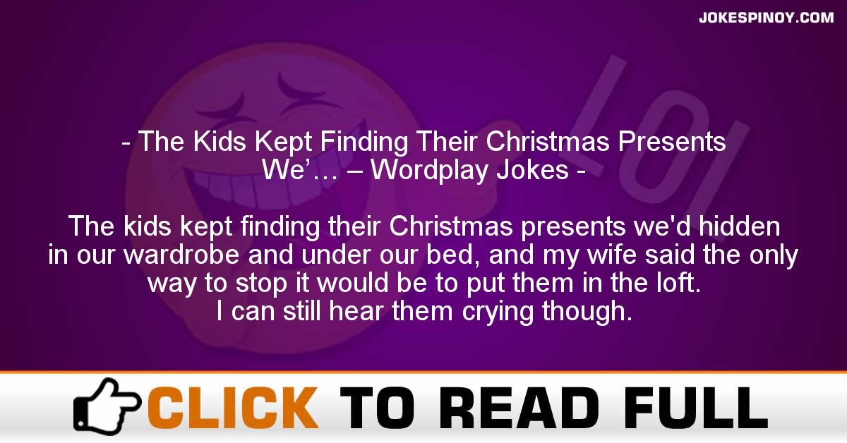 The Kids Kept Finding Their Christmas Presents We'… – Wordplay Jokes