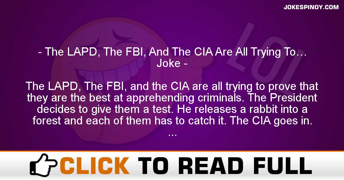 The LAPD, The FBI, And The CIA Are All Trying To… Joke