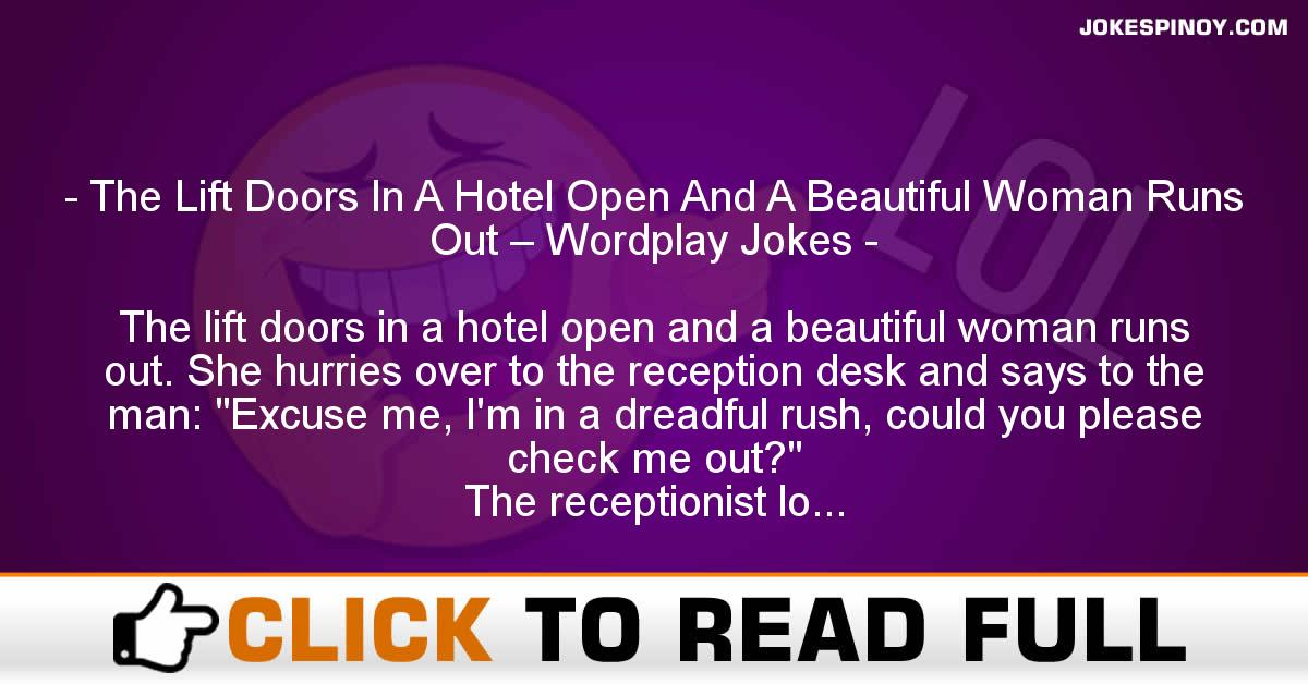 The Lift Doors In A Hotel Open And A Beautiful Woman Runs Out – Wordplay Jokes