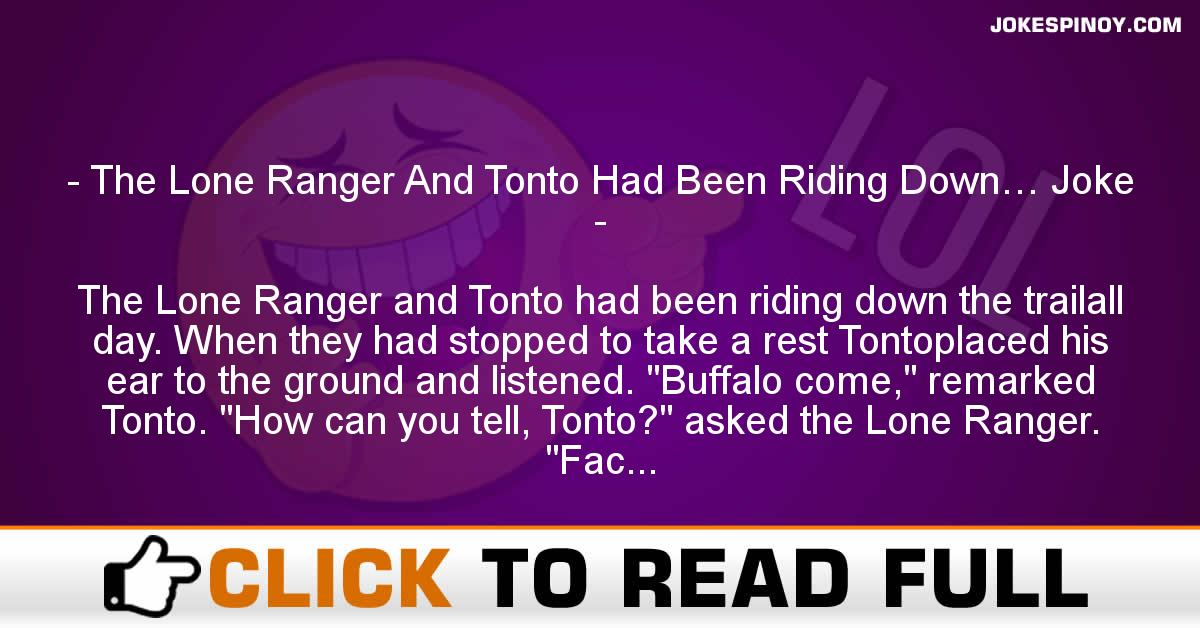 The Lone Ranger And Tonto Had Been Riding Down… Joke