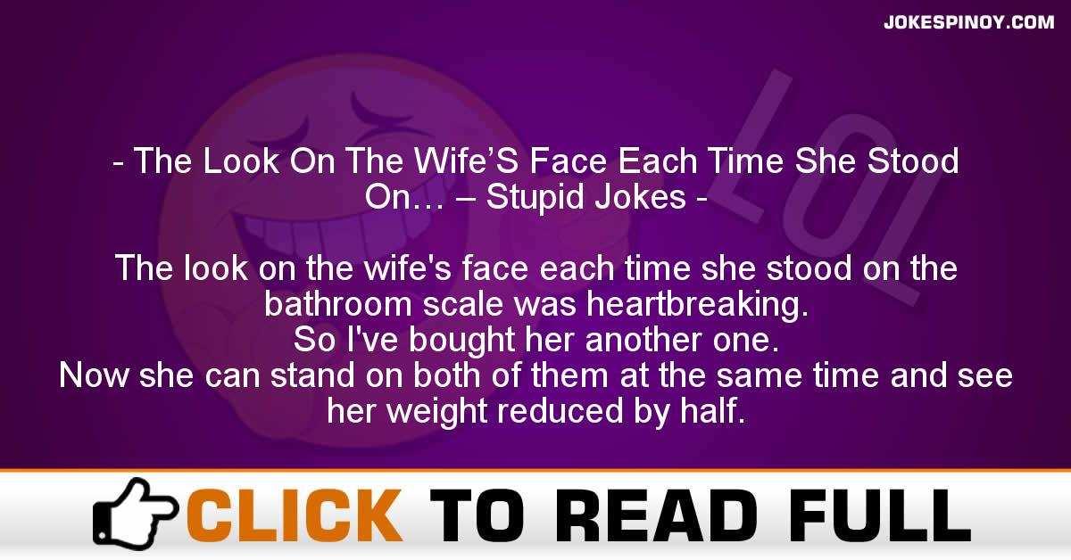 The Look On The Wife'S Face Each Time She Stood On… – Stupid Jokes