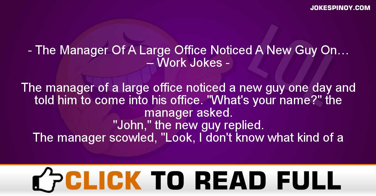 The Manager Of A Large Office Noticed A New Guy On… – Work Jokes