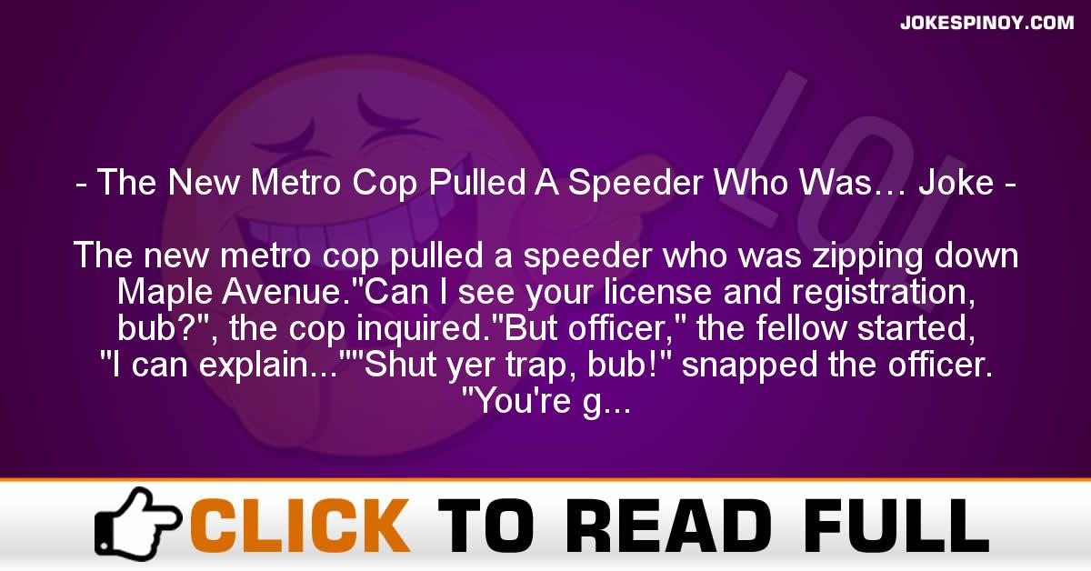 The New Metro Cop Pulled A Speeder Who Was… Joke