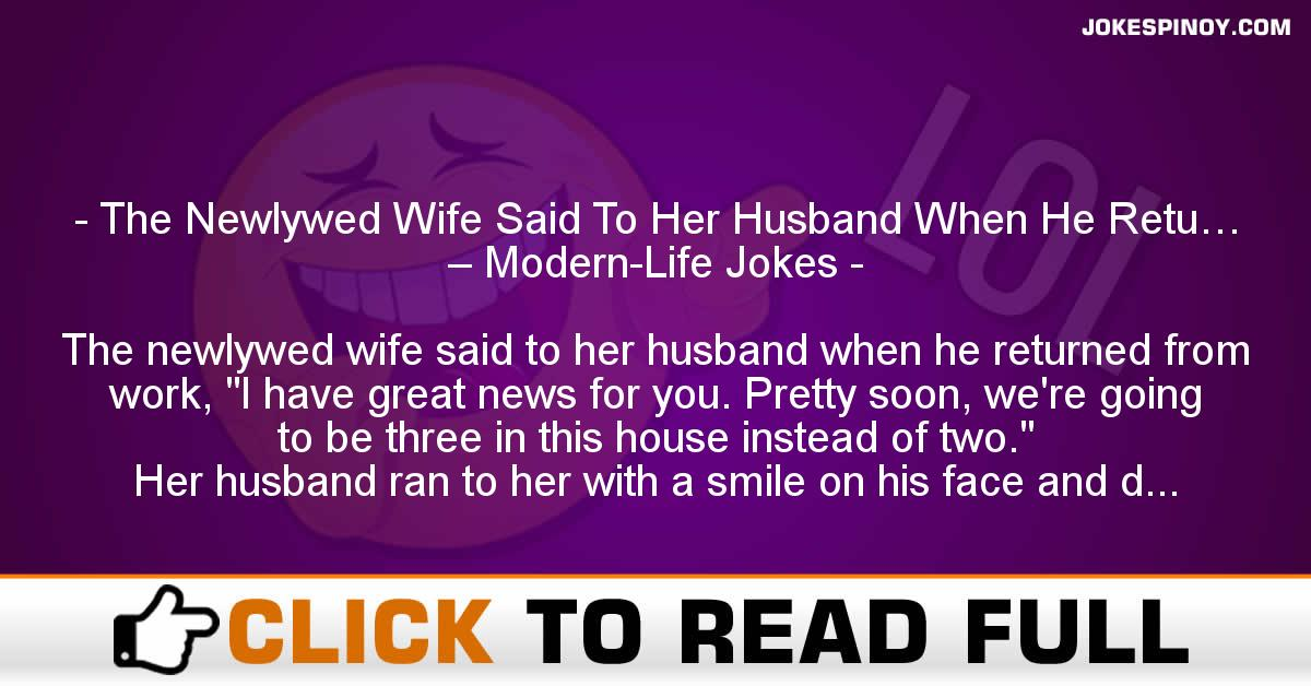 The Newlywed Wife Said To Her Husband When He Retu… – Modern-Life Jokes