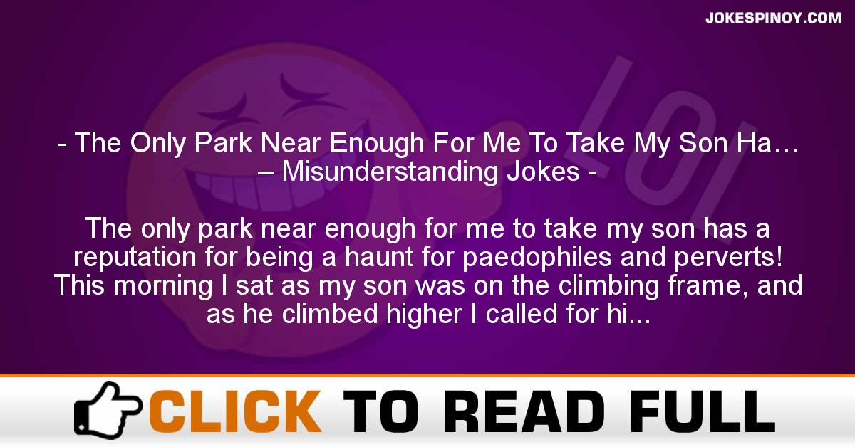The Only Park Near Enough For Me To Take My Son Ha… – Misunderstanding Jokes