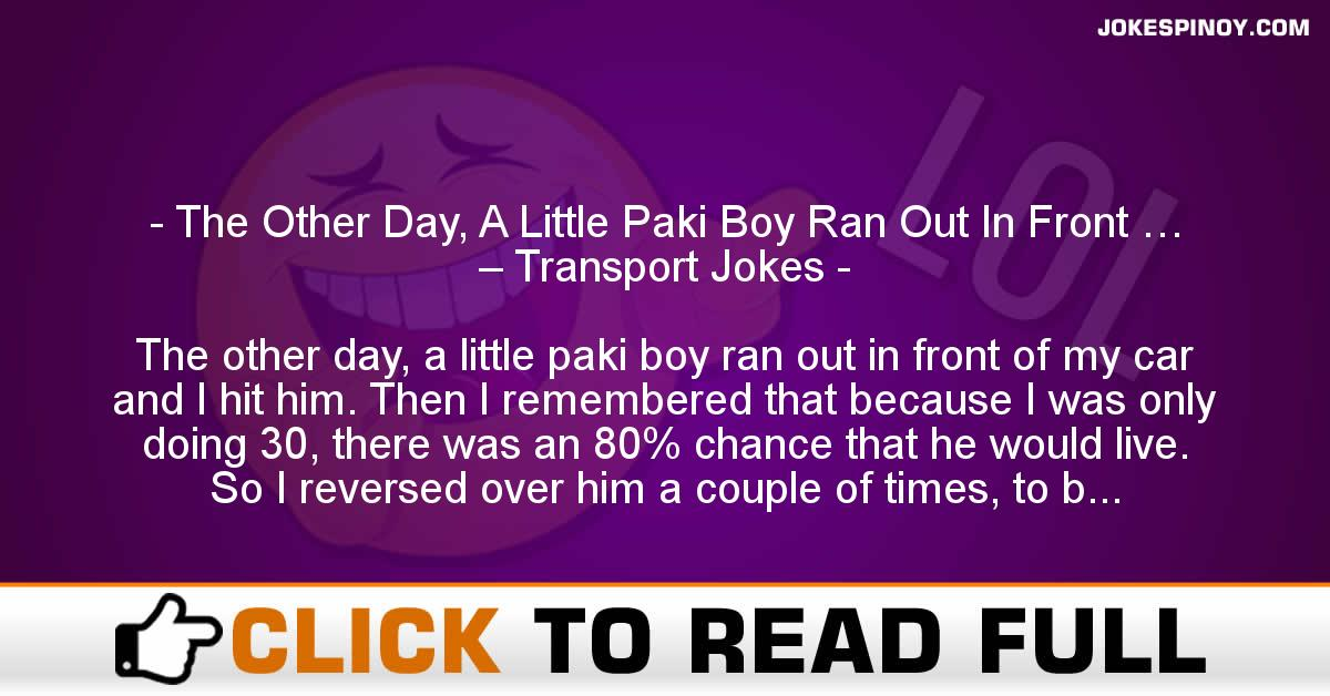 The Other Day, A Little Paki Boy Ran Out In Front … – Transport Jokes
