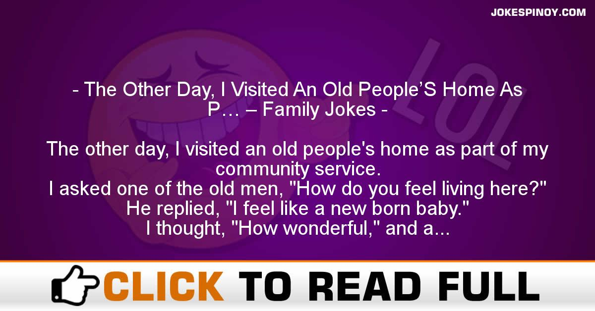 The Other Day, I Visited An Old People'S Home As P… – Family Jokes