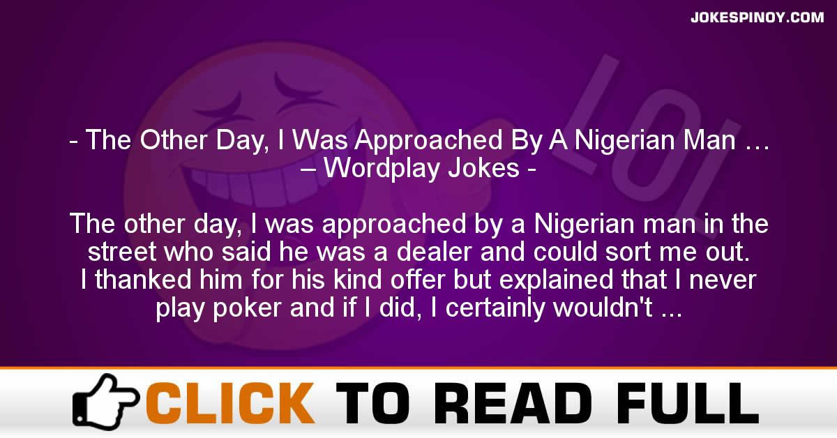 The Other Day, I Was Approached By A Nigerian Man … – Wordplay Jokes