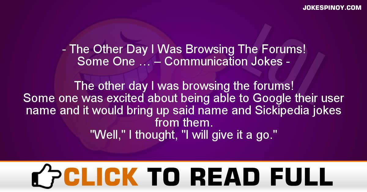 The Other Day I Was Browsing The Forums! Some One … – Communication Jokes