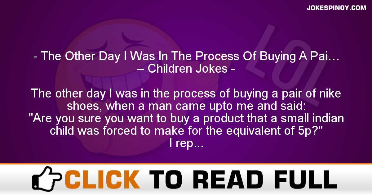 The Other Day I Was In The Process Of Buying A Pai… – Children Jokes