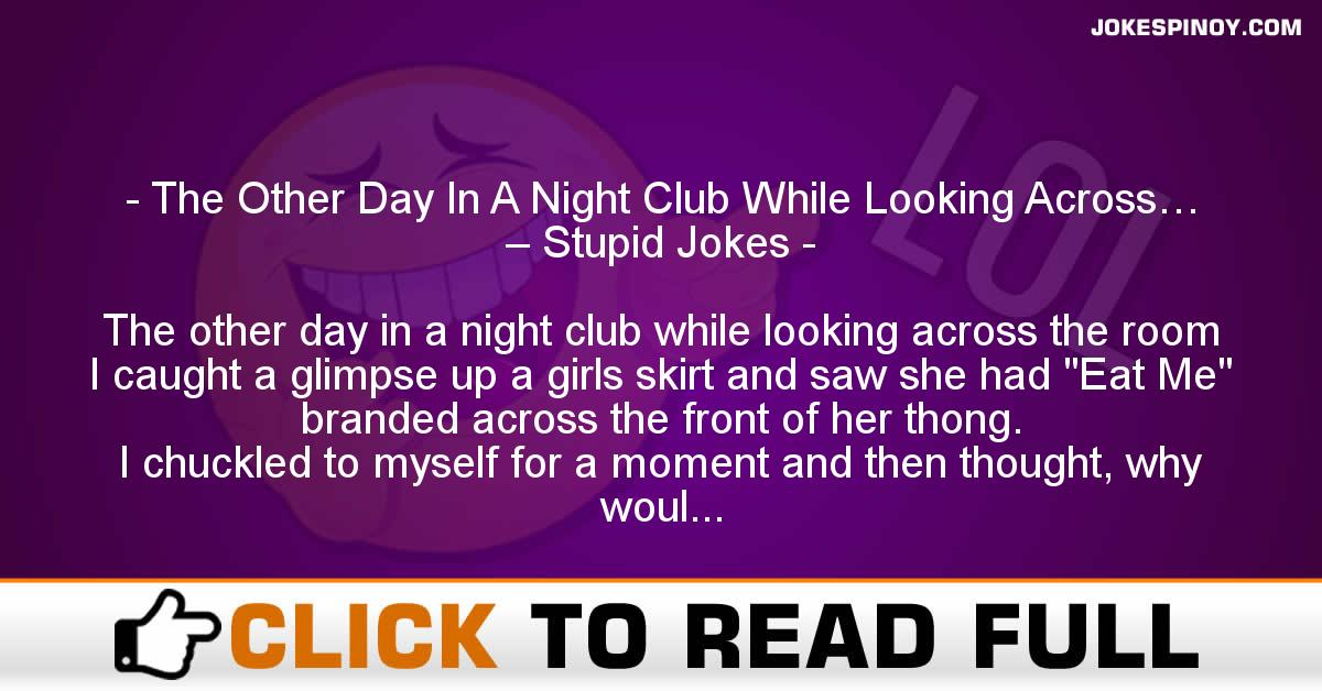 The Other Day In A Night Club While Looking Across… – Stupid Jokes