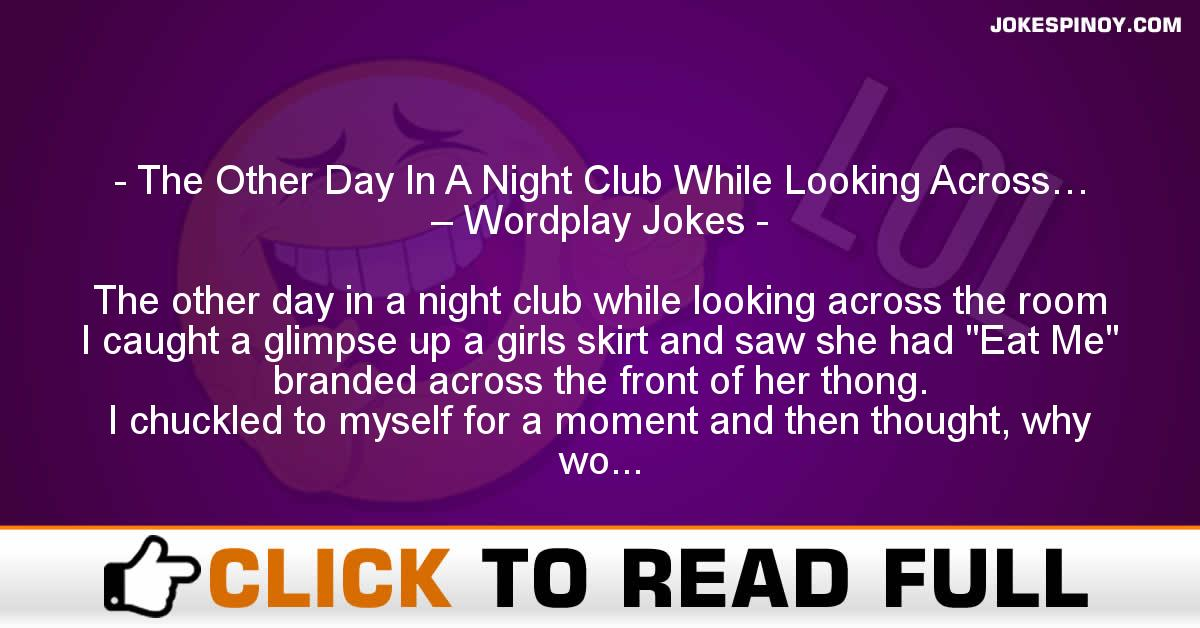 The Other Day In A Night Club While Looking Across… – Wordplay Jokes