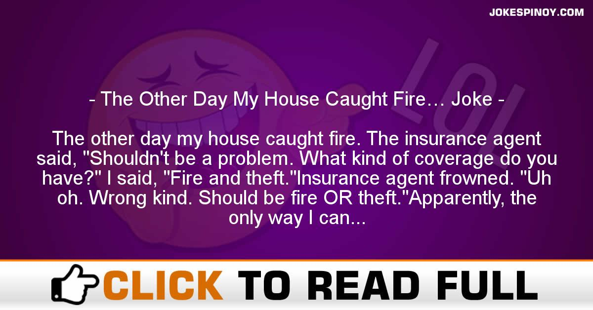 The Other Day My House Caught Fire… Joke