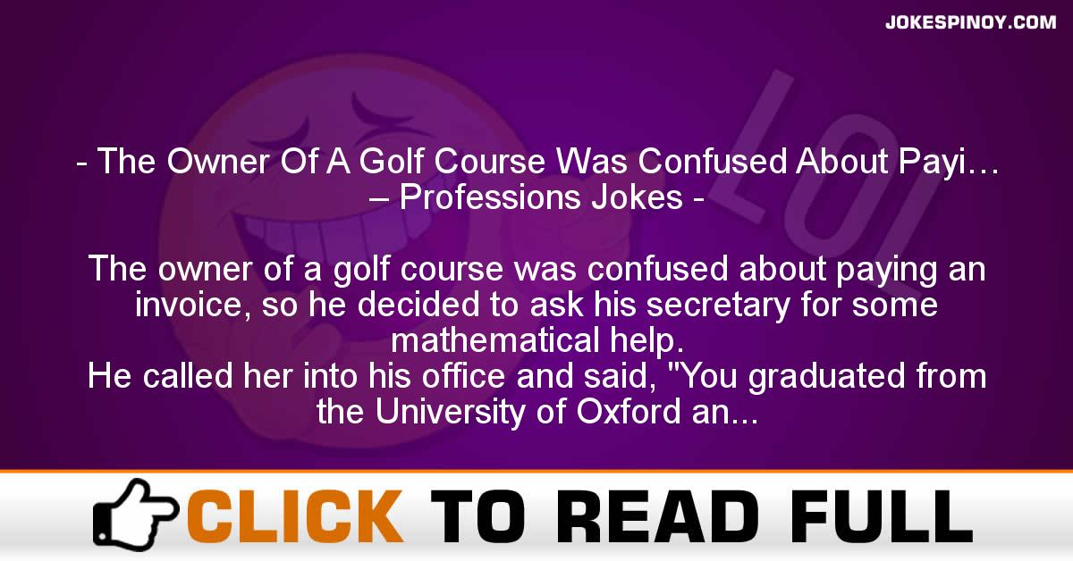 The Owner Of A Golf Course Was Confused About Payi… – Professions Jokes