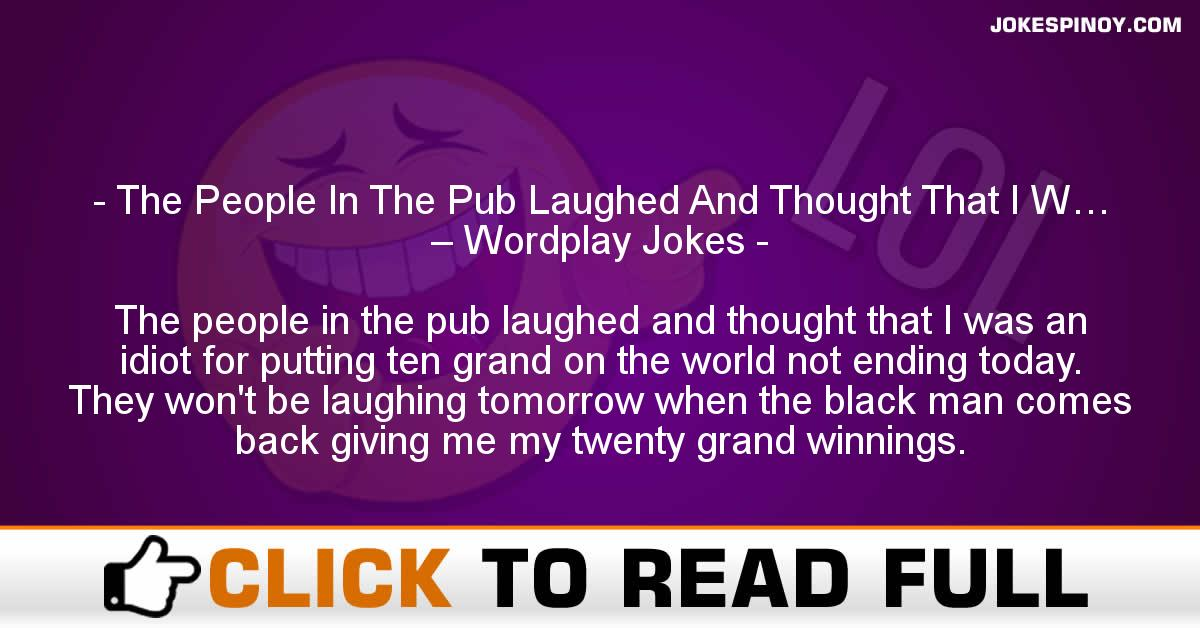 The People In The Pub Laughed And Thought That I W… – Wordplay Jokes