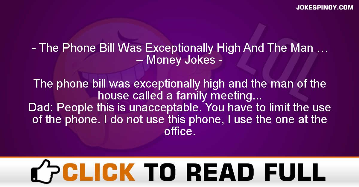 The Phone Bill Was Exceptionally High And The Man … – Money Jokes