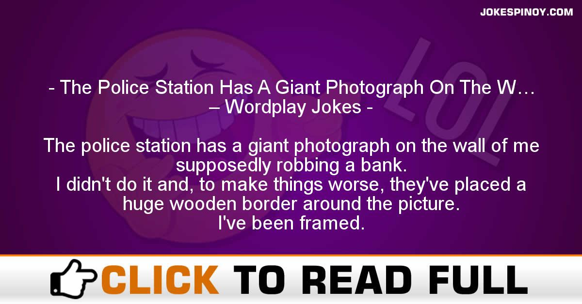 The Police Station Has A Giant Photograph On The W… – Wordplay Jokes