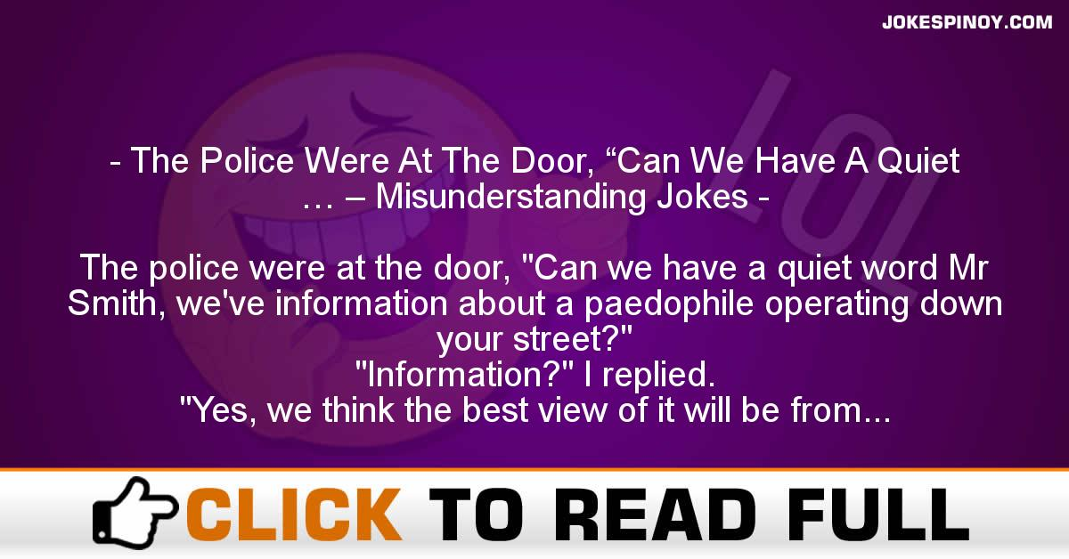 "The Police Were At The Door, ""Can We Have A Quiet … – Misunderstanding Jokes"