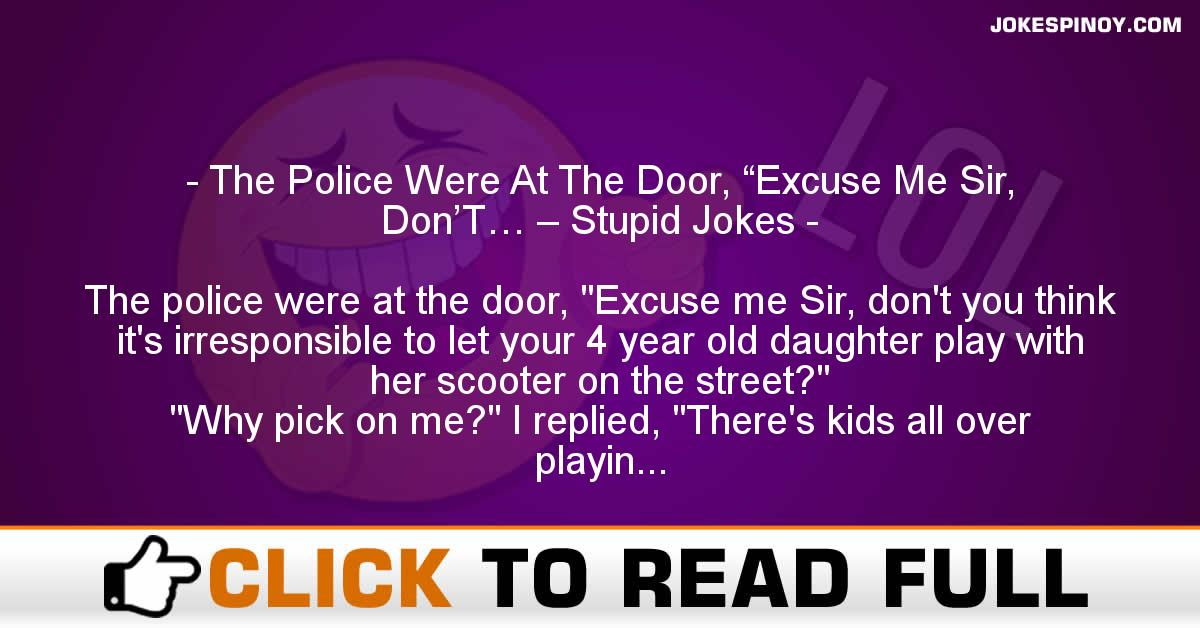 "The Police Were At The Door, ""Excuse Me Sir, Don'T… – Stupid Jokes"