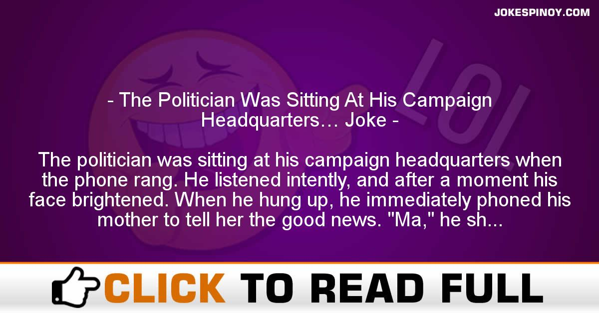 The Politician Was Sitting At His Campaign Headquarters… Joke