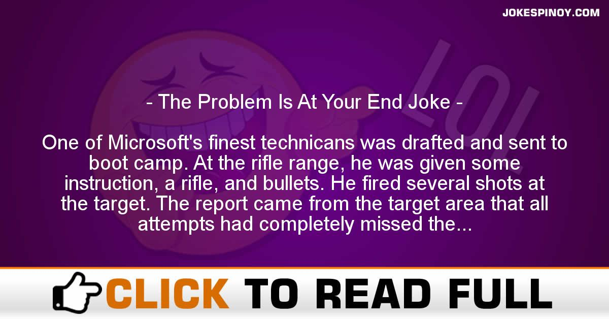 The Problem Is At Your End Joke
