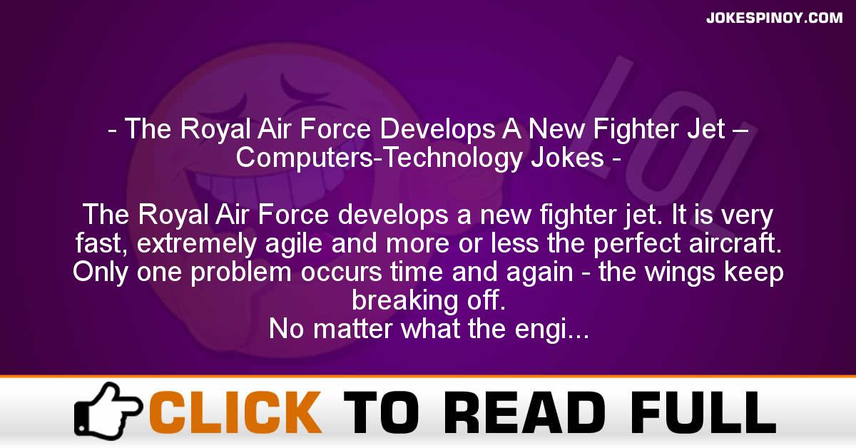 The Royal Air Force Develops A New Fighter Jet – Computers-Technology Jokes