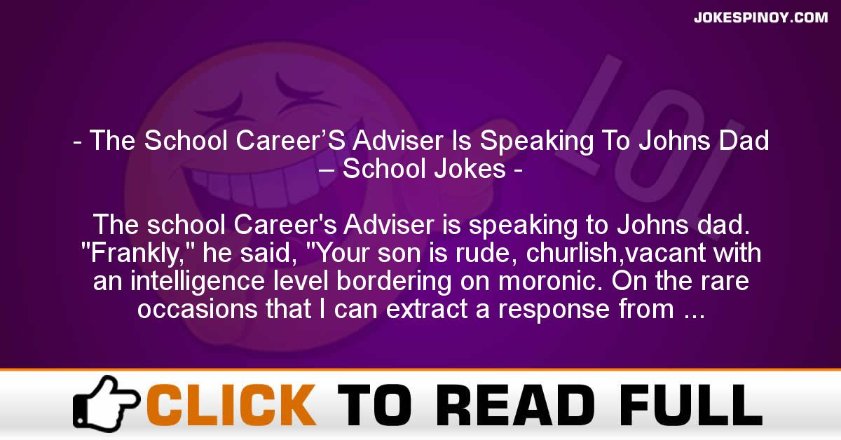 The School Career'S Adviser Is Speaking To Johns Dad – School Jokes