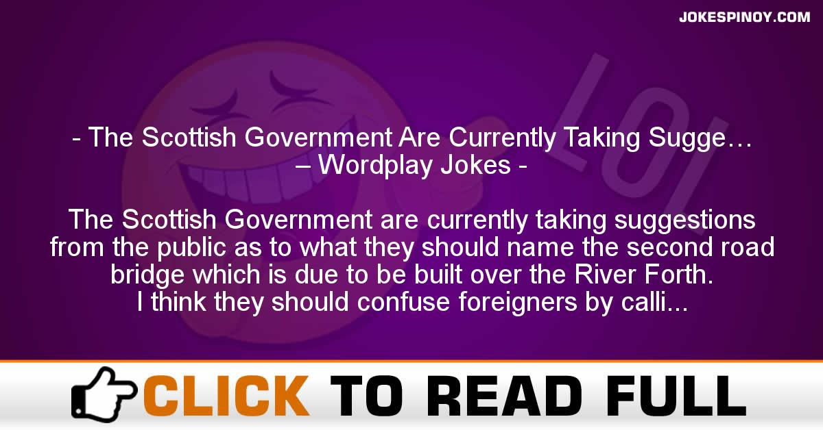 The Scottish Government Are Currently Taking Sugge… – Wordplay Jokes