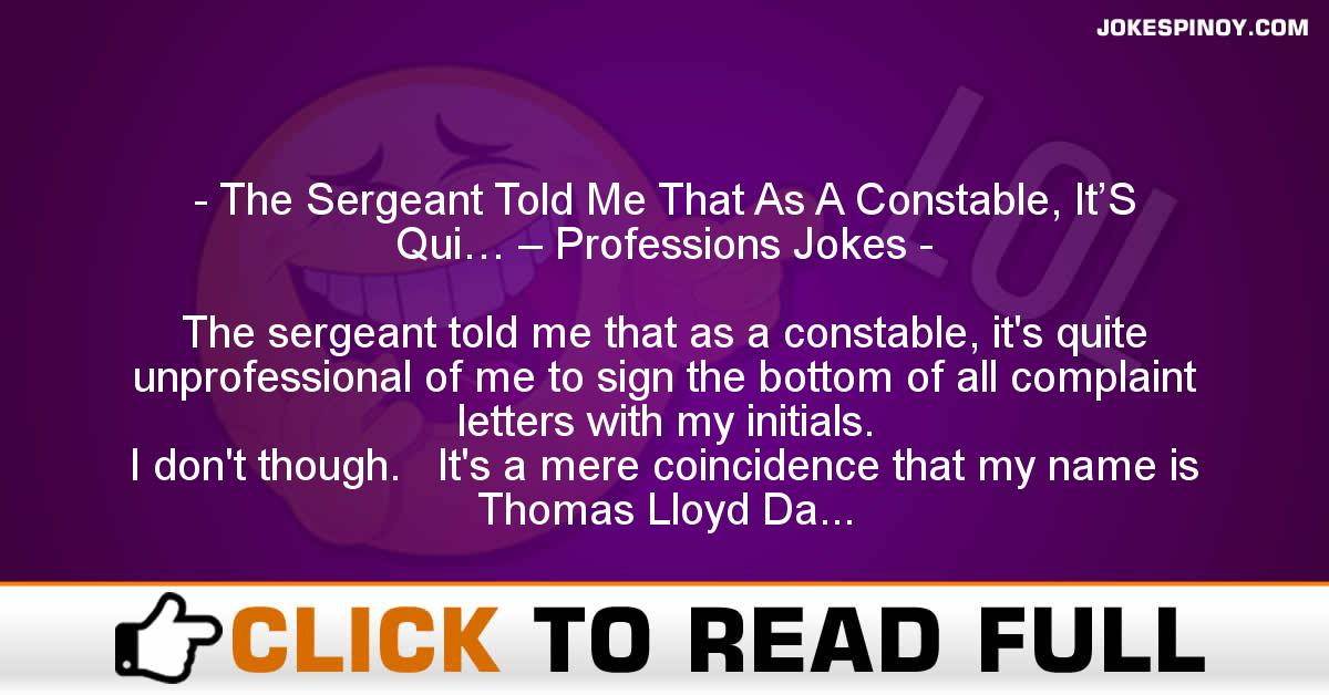 The Sergeant Told Me That As A Constable, It'S Qui… – Professions Jokes